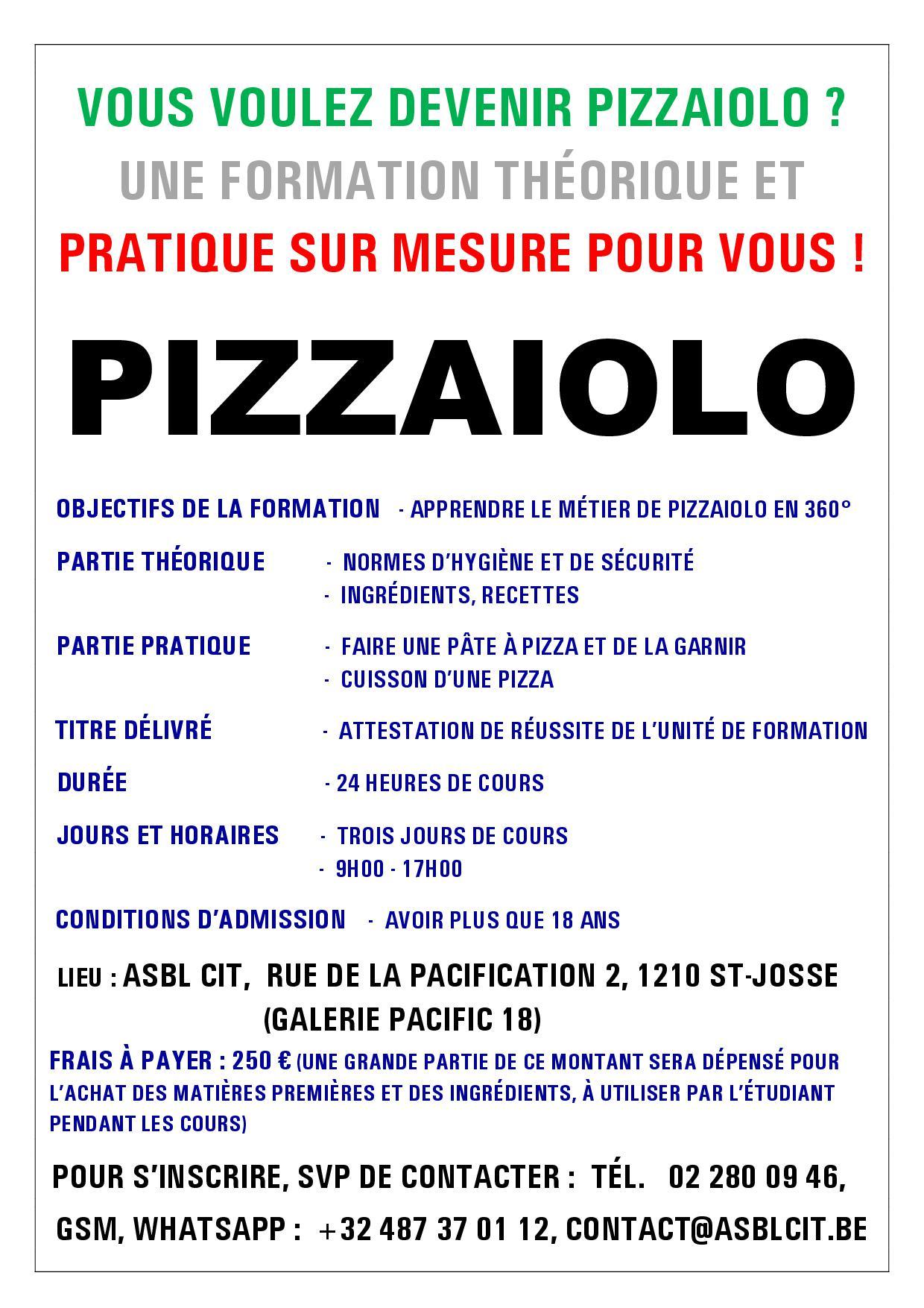 Pizzaiolo en 3 jours, en 24 heures, prix 250 €. Formation courte, accélérée, soir, matin, week-end, samedi, dimanche, cours, stage, atelier, pour le métier, pour devenir pizzaiolo, pour trouver un travail comme pizzaiolo, chef pizzaiolo, pour ouvrir une pizzeria, sa propre pizzeria, pour travailler dans une pizzeria, cuisine italienne, produire des pizzas, fabriquer des pizzas, en Belgique, à Bruxelles, à Saint-Josse, près de métro Madou. Training, course, internship, workshop, for the job, for the profession, to become a pizza chef Pizzaiolo. Formación, cursos, prácticas, taller, para la profesión, para encontrar trabajo como pizzaiolo, para convertirse en pizzaiolo, para abrir su propia pizzería, chef Pizzaiolo